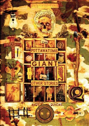 The Pottawatomie Giant and Other Stories by Andy Duncan