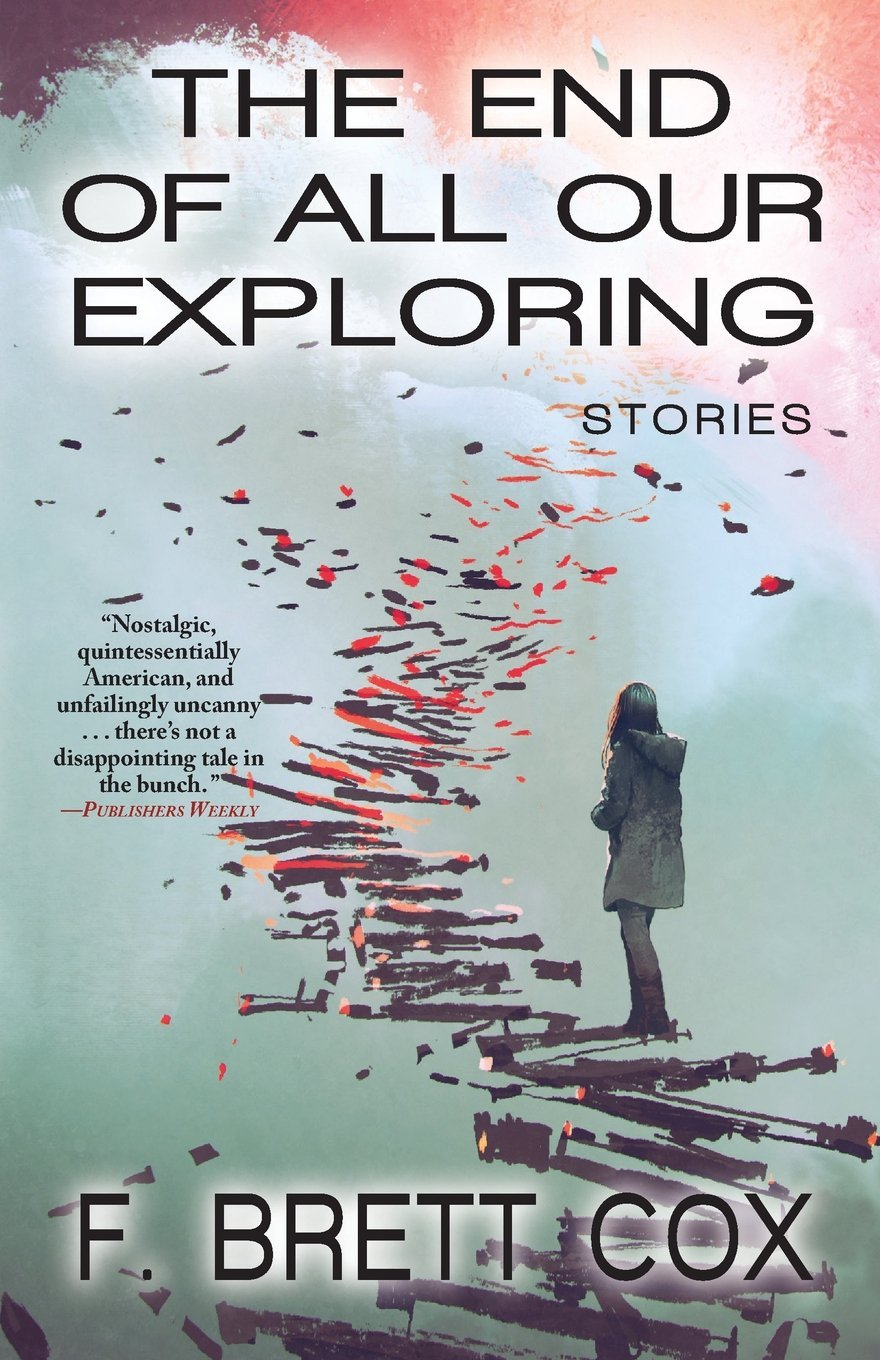 The End of All Our Exploring by F. Brett Cox